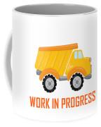 Construction Zone - Dump Truck Work In Progress Gifts - White Background Coffee Mug