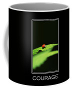 Courage Inspirational Motivational Poster Art Coffee Mug by Christina Rollo