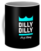 Dilly Dilly Coffee Mug