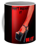 Don T Dream It Be It  Coffee Mug
