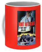 Don't Get Hurt It May Cost His Life Coffee Mug