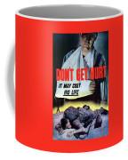 Don't Get Hurt It May Cost His Life Coffee Mug