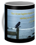 Dont Let Your Happiness Depend On Something You May Lose Coffee Mug