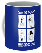 Don't Travel Unless It Helps Win The War Coffee Mug