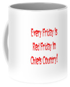 Every Friday Is Red Friday In Chiefs Country 1 Coffee Mug
