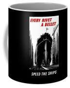 Every Rivet A Bullet - Speed The Ships Coffee Mug
