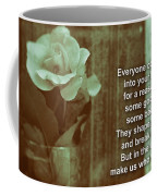 Everyone Comes Into Your Life For A Reason. Motivational Quote Coffee Mug