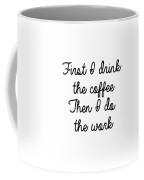 First I Drink The Coffee Coffee Mug