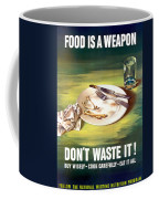 Food Is A Weapon -- Ww2 Propaganda Coffee Mug