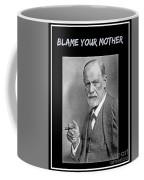 Freud Says Blame Your Mother  Coffee Mug