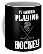 Funny Hockey Gifts For Men And Boys Id Rather Play Hockey Coffee Mug