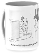 Get Dressed And Sculpt Something Already Coffee Mug