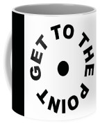 Get To The Point Coffee Mug