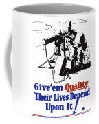 Give Em Quality Their Lives Depend On It Coffee Mug