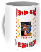 Happy Birthday To The Star Of The Day Coffee Mug
