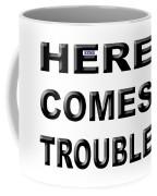 Here Comes Trouble Coffee Mug