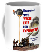 Housewives - Save Waste Fats For Explosives Coffee Mug
