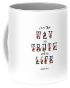 I Am The Way The Truth And The Life Typography Coffee Mug