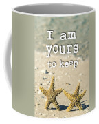 I Am Yours To Keep Coffee Mug
