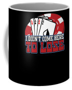 I Didnt Come Here To Lose Poker Player Coffee Mug
