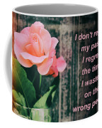 I Do Not Regret My Past. I Regret The Time I Wasted On The Wrong Coffee Mug