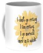 I Don't Go Crazy Coffee Mug