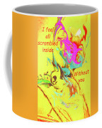 I Feel All Scrambled Inside Without You Coffee Mug