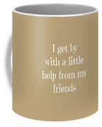 I Get By With A Little Help Coffee Mug