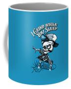 I Grind While You Sleep Coffee Mug