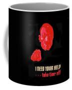 I Need Your Help Take Time Off Propaganda Poster Circa 1944 Coffee Mug