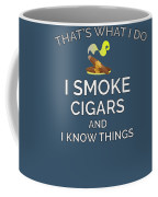 I Smoke Cigars And Know Things Coffee Mug