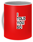 I Told You So Coffee Mug by Linda Woods