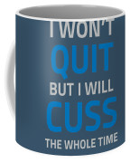 I Wont Quit But I Will Cuss The Whole Time Coffee Mug