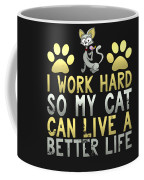 I Work Hard So My Cat Can Live A Better Life Coffee Mug