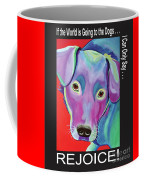 If The World Is Going To The Dogs I Can Only Say Rejoice Coffee Mug