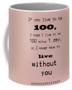 If You Live To Be 100 Coffee Mug