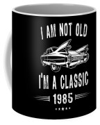 Im Not Old Im A Classic Since 1985 Birthday Gift Coffee Mug