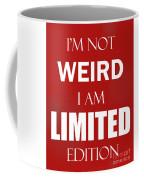 I'm Not Weird, I Am Limited Edition Coffee Mug
