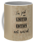 Inspiring Quotes Not Weird Just A Limited Edition Coffee Mug