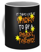 It Takes A Lot Of Sparkle To Be A Physics Teacher Coffee Mug