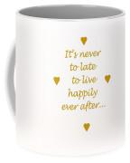 It's Never To Late... Coffee Mug