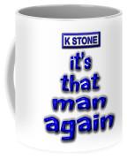 Its That Man Again Coffee Mug