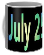 July 25 Coffee Mug