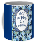 Just For Today, Be A Warrior Coffee Mug
