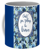 Just For Today, Be Brave Coffee Mug
