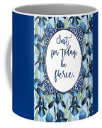 Just For Today, Be Fierce. Coffee Mug