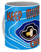 Keep Mum Chum Coffee Mug by War Is Hell Store