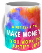 Labour Day Work Isn't To Make Money You Work To Justify Life Coffee Mug