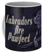 Labradors Are Pawfect Coffee Mug
