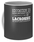 Lacrosse Is Importanter Than Education Coffee Mug